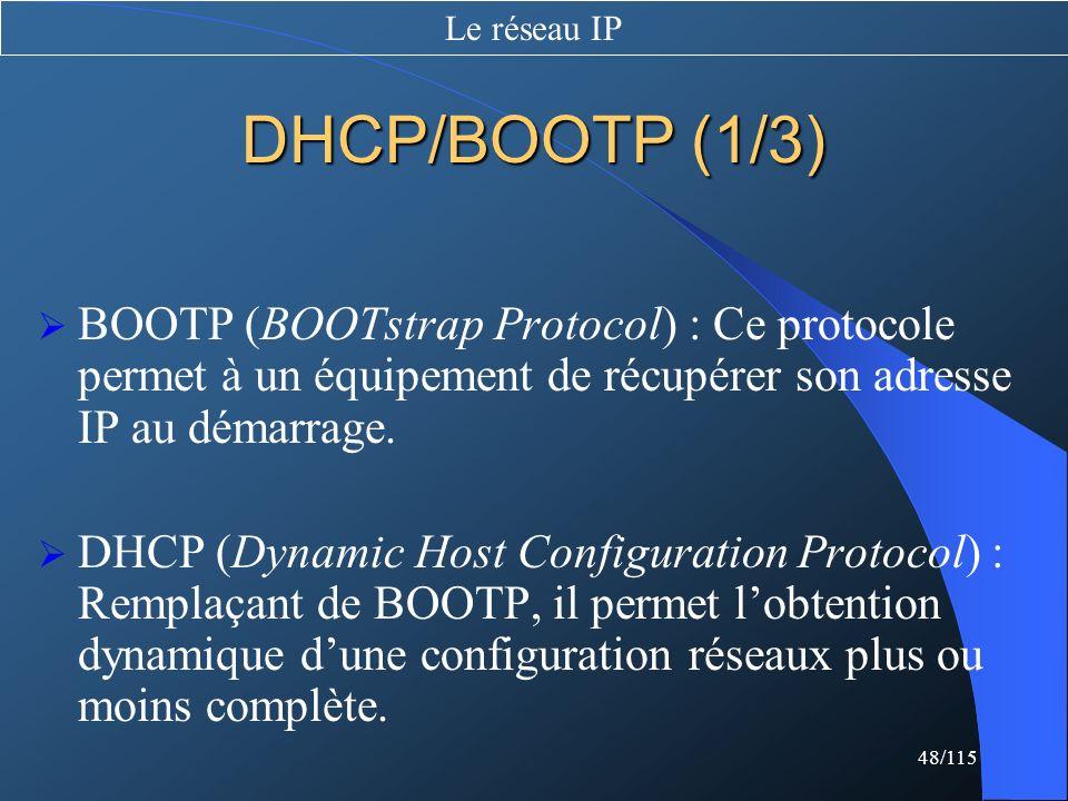 Le réseau IP DHCP/BOOTP (1/3) BOOTP (BOOTstrap Protocol) : Ce protocole permet à un équipement de récupérer son adresse IP au démarrage.