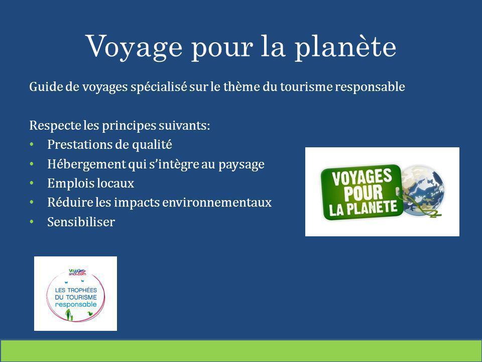 Voyage pour la planète Guide de voyages spécialisé sur le thème du tourisme responsable. Respecte les principes suivants: