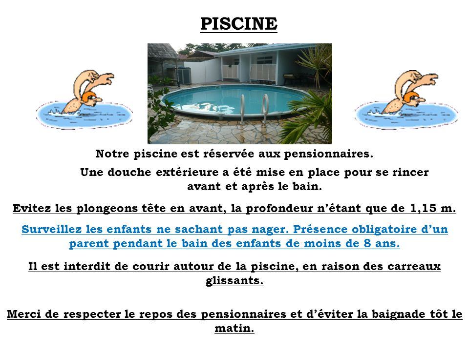 Notre piscine est réservée aux pensionnaires.