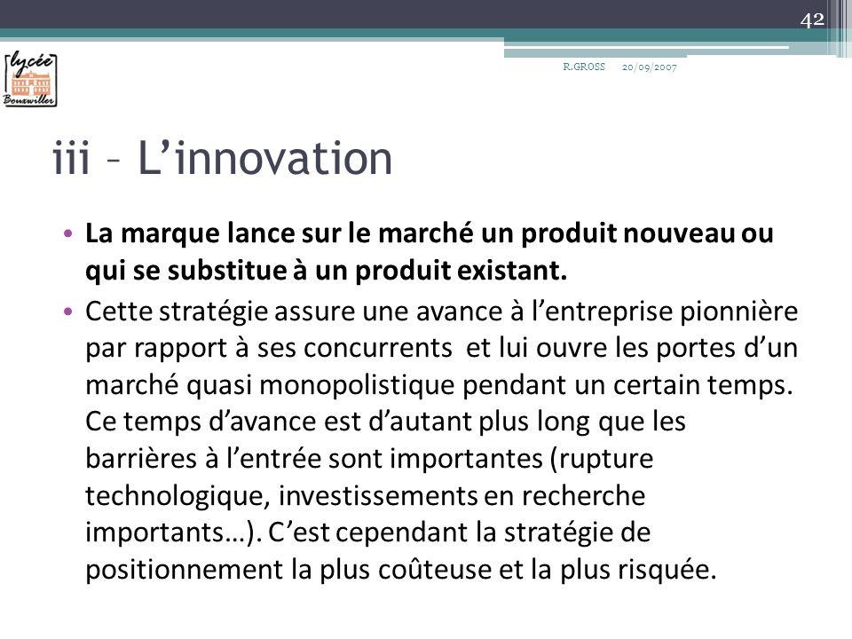 R.GROSS 20/09/2007. iii – L'innovation. La marque lance sur le marché un produit nouveau ou qui se substitue à un produit existant.