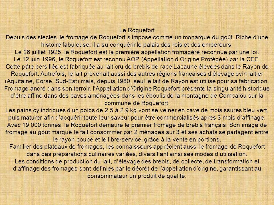Le Roquefort Depuis des siècles, le fromage de Roquefort s'impose comme un monarque du goût.
