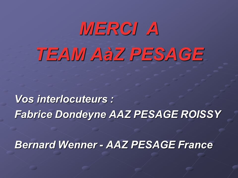 MERCI A TEAM AàZ PESAGE Vos interlocuteurs :