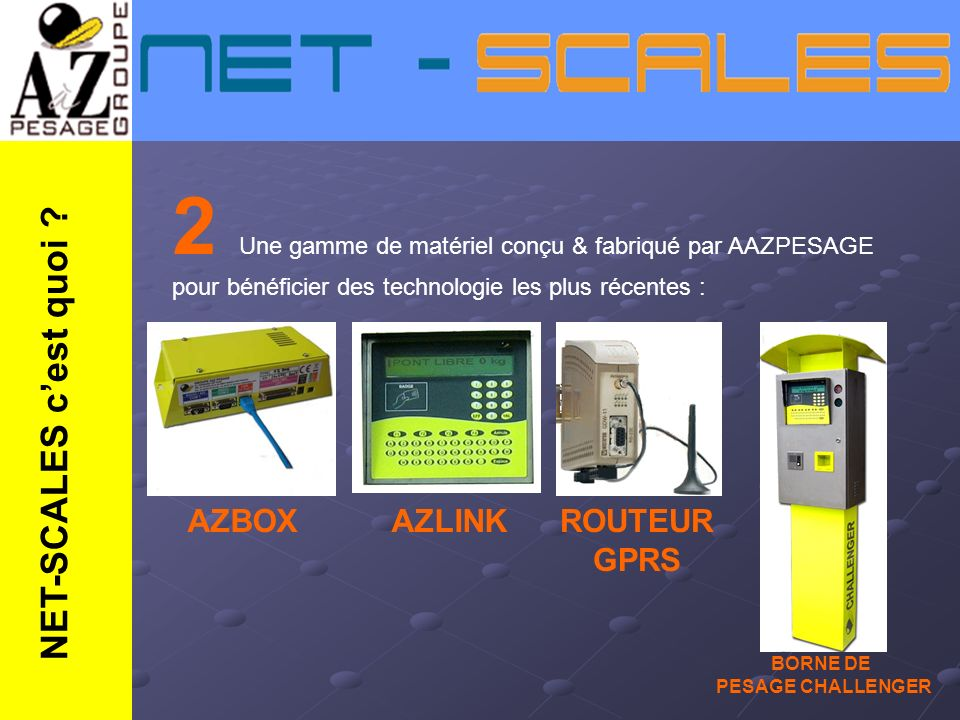 2 Une gamme de matériel conçu & fabriqué par AAZPESAGE pour bénéficier des technologie les plus récentes :