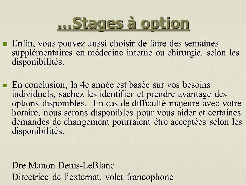 …Stages à option Enfin, vous pouvez aussi choisir de faire des semaines supplémentaires en médecine interne ou chirurgie, selon les disponibilités.