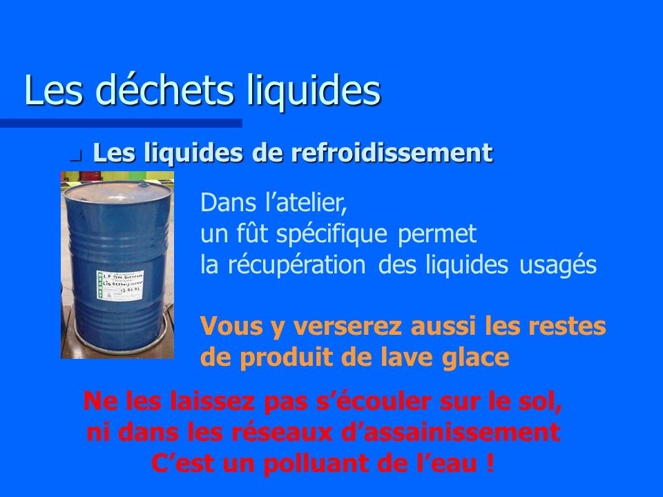 Les déchets liquides Les liquides de refroidissement Dans l'atelier,