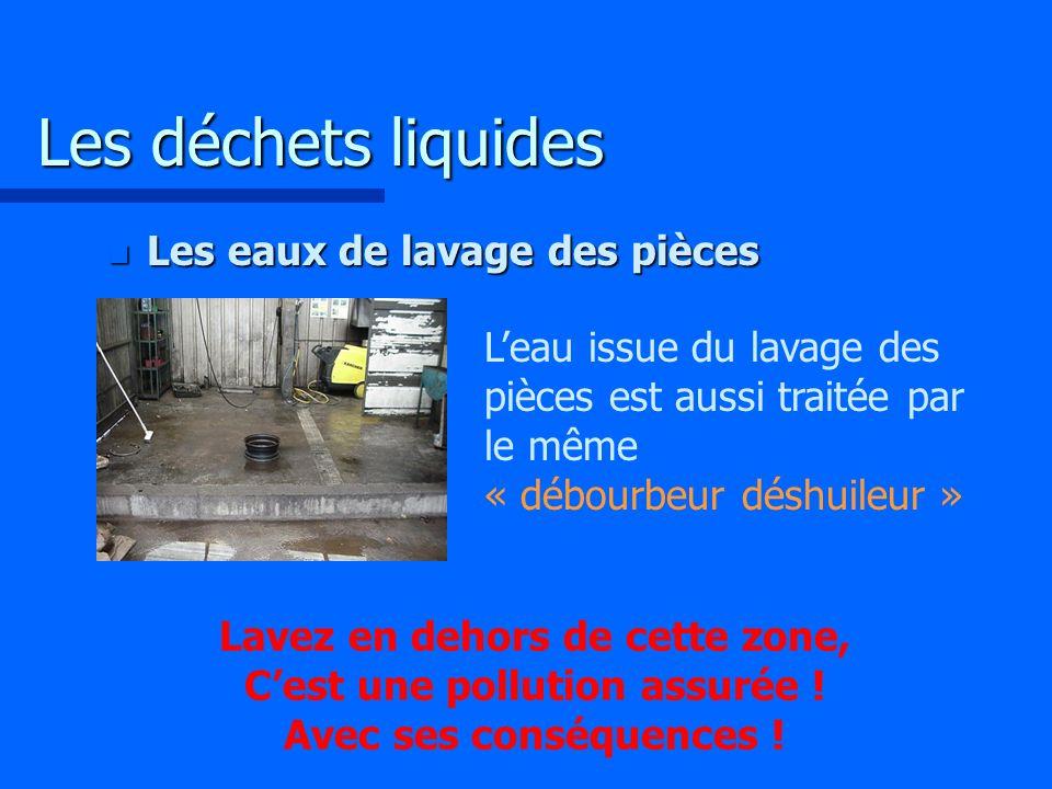 Les déchets liquides Les eaux de lavage des pièces