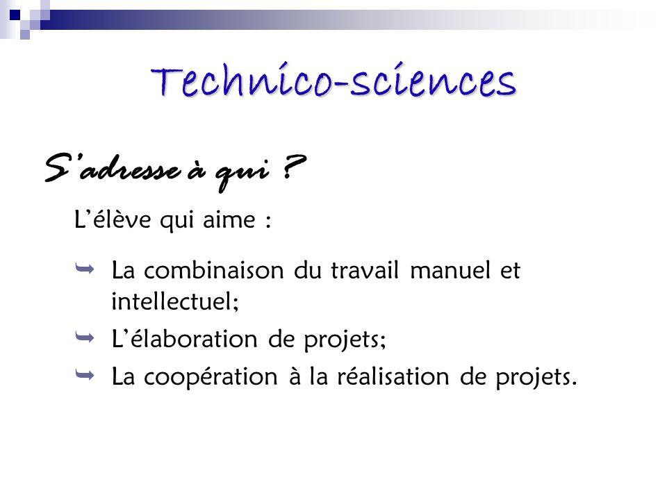Technico-sciences S'adresse à qui L'élève qui aime :