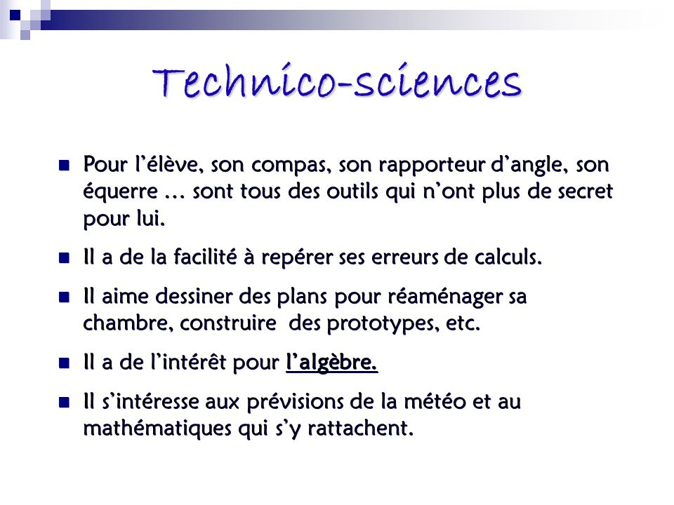 Technico-sciences Pour l'élève, son compas, son rapporteur d'angle, son équerre … sont tous des outils qui n'ont plus de secret pour lui.