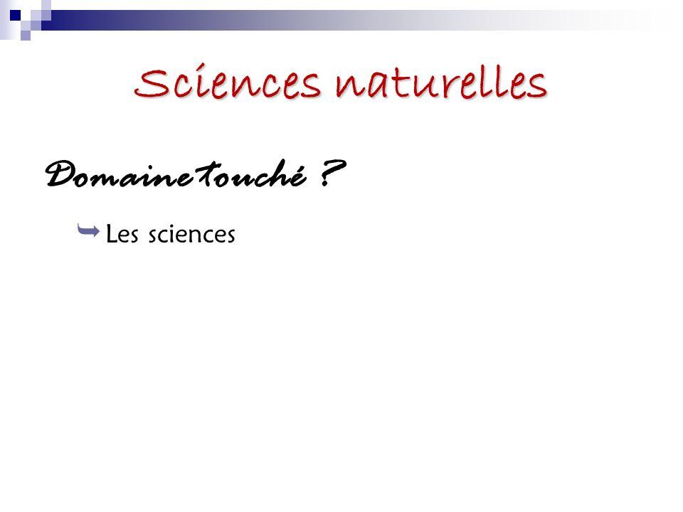 Sciences naturelles Domaine touché Les sciences