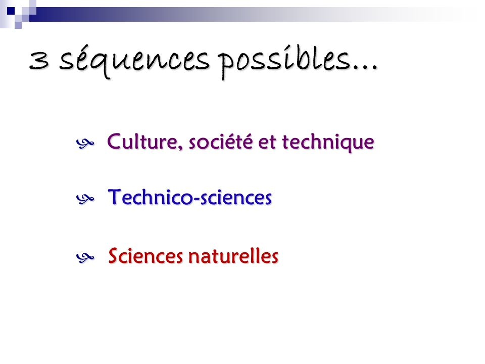 3 séquences possibles… Culture, société et technique Technico-sciences