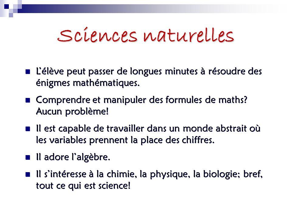 Sciences naturelles L'élève peut passer de longues minutes à résoudre des énigmes mathématiques.