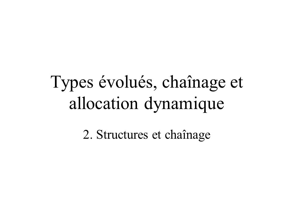 Types évolués, chaînage et allocation dynamique