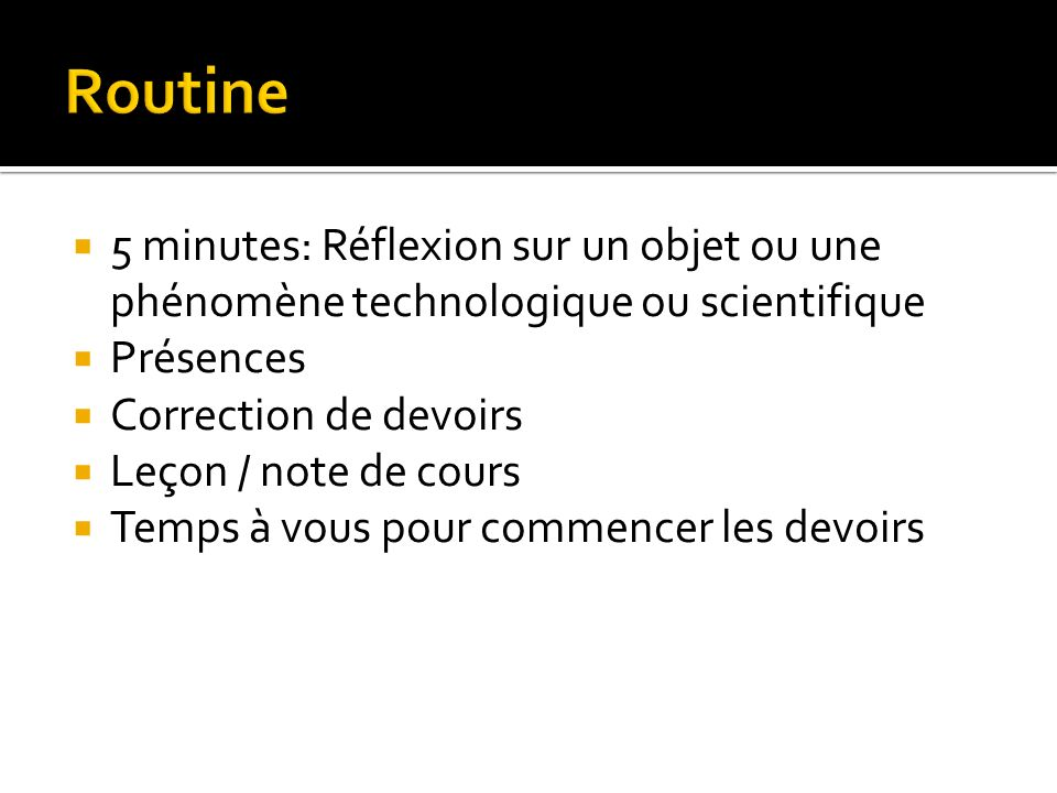 Routine 5 minutes: Réflexion sur un objet ou une phénomène technologique ou scientifique. Présences.