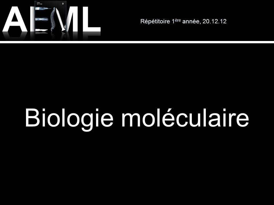 Répétitoire 1ère année, 20.12.12 Biologie moléculaire