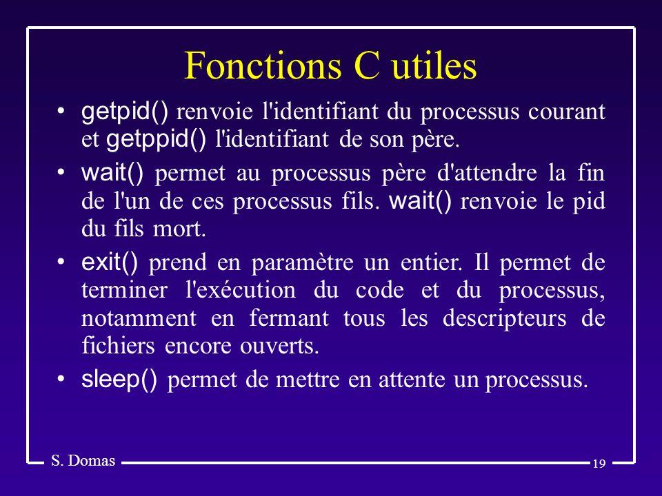 Fonctions C utiles S. Domas. getpid() renvoie l identifiant du processus courant et getppid() l identifiant de son père.
