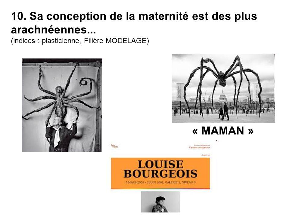 10. Sa conception de la maternité est des plus arachnéennes