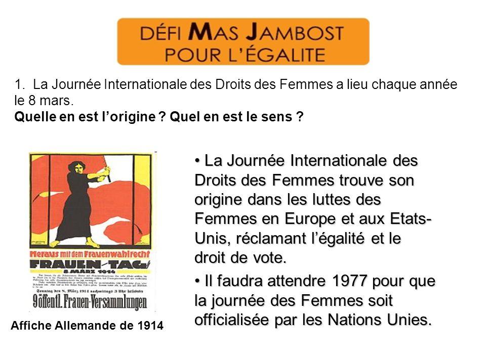 1. La Journée Internationale des Droits des Femmes a lieu chaque année le 8 mars. Quelle en est l'origine Quel en est le sens