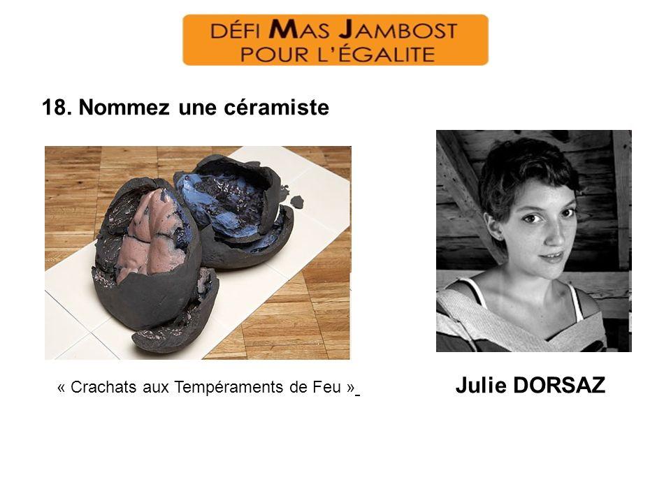 18. Nommez une céramiste Julie DORSAZ