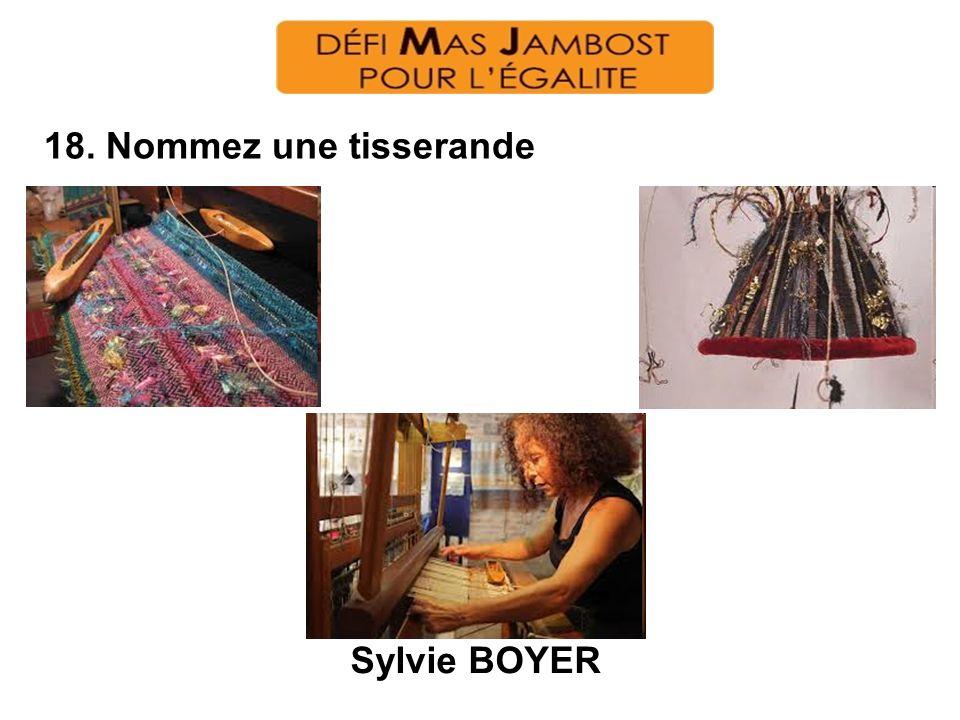 18. Nommez une tisserande Sylvie BOYER