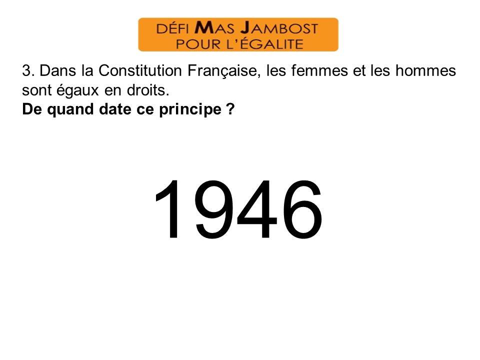 3. Dans la Constitution Française, les femmes et les hommes sont égaux en droits. De quand date ce principe