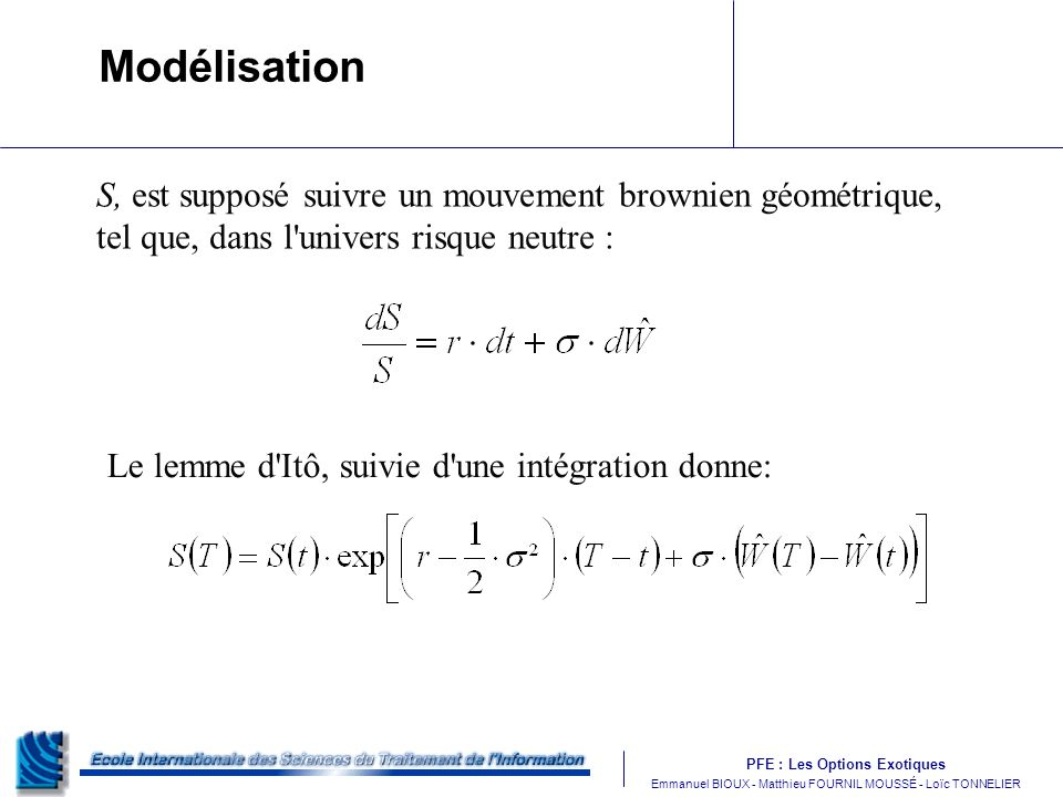 Modélisation S, est supposé suivre un mouvement brownien géométrique, tel que, dans l univers risque neutre :