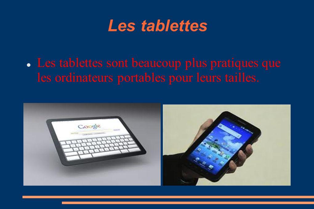 Les tablettes Les tablettes sont beaucoup plus pratiques que les ordinateurs portables pour leurs tailles.