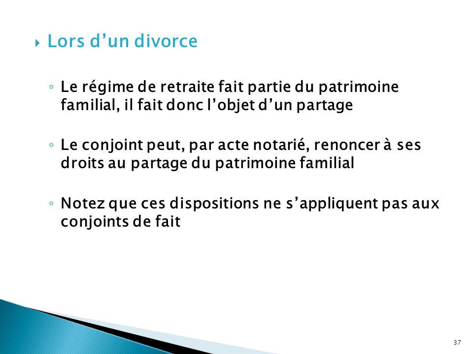 Lors d'un divorce Le régime de retraite fait partie du patrimoine familial, il fait donc l'objet d'un partage.