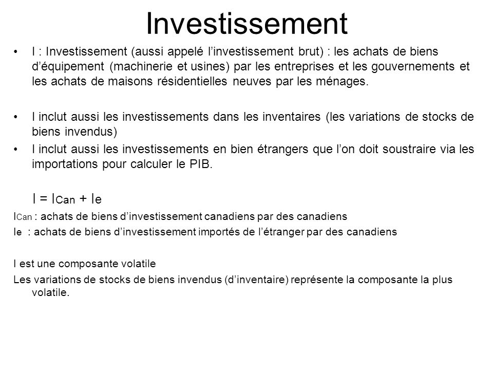 Investissement I = ICan + Ie