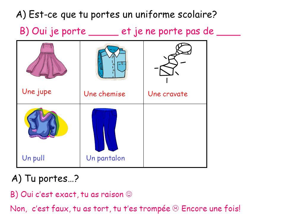 A) Est-ce que tu portes un uniforme scolaire