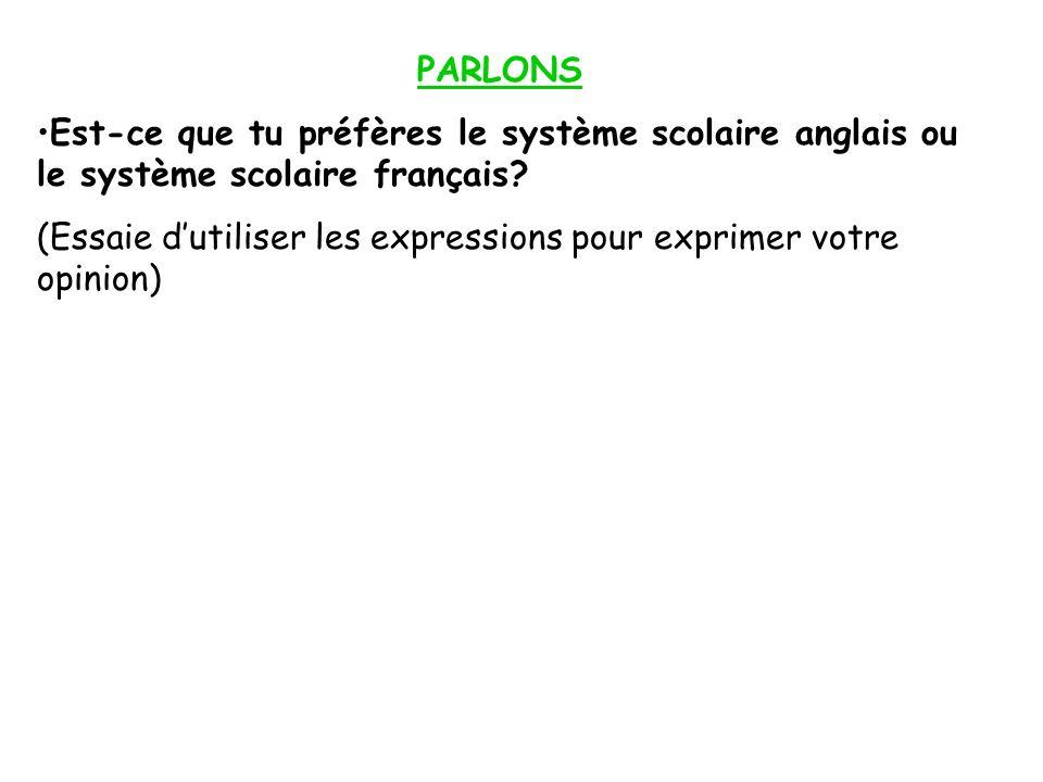 PARLONS Est-ce que tu préfères le système scolaire anglais ou le système scolaire français