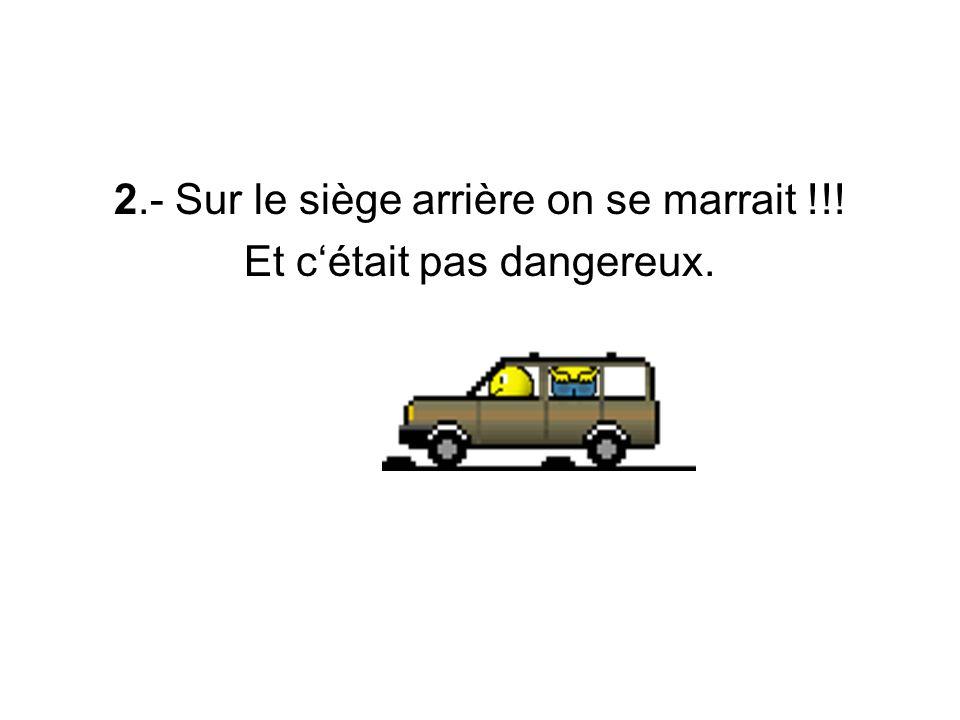 2.- Sur le siège arrière on se marrait !!! Et c'était pas dangereux.