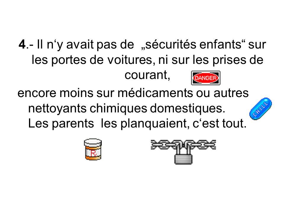 """4.- Il n'y avait pas de """"sécurités enfants sur les portes de voitures, ni sur les prises de courant,"""