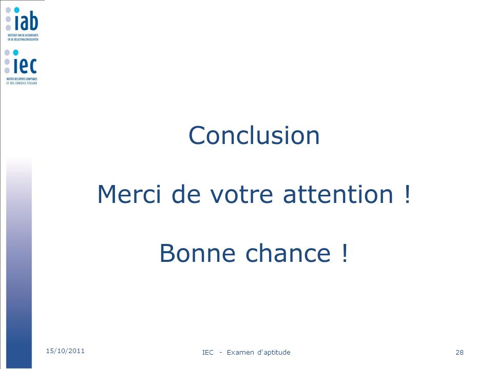 Conclusion Merci de votre attention ! Bonne chance !