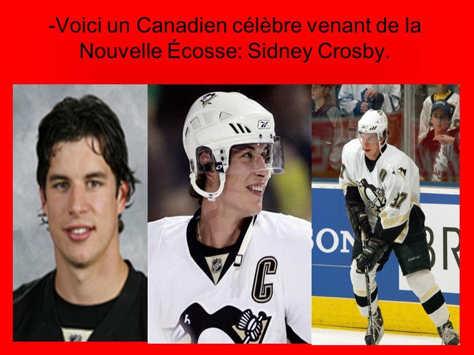 -Voici un Canadien célèbre venant de la Nouvelle Écosse: Sidney Crosby.