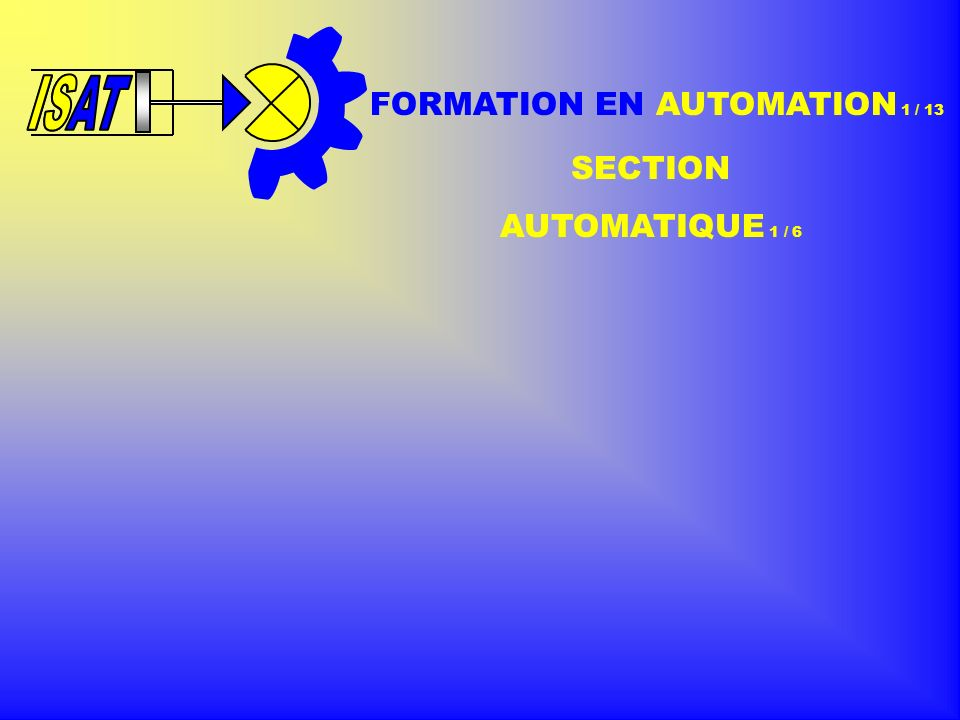 ISAT IS FORMATION EN AUTOMATION 1 / 13 SECTION AUTOMATIQUE 1 / 6