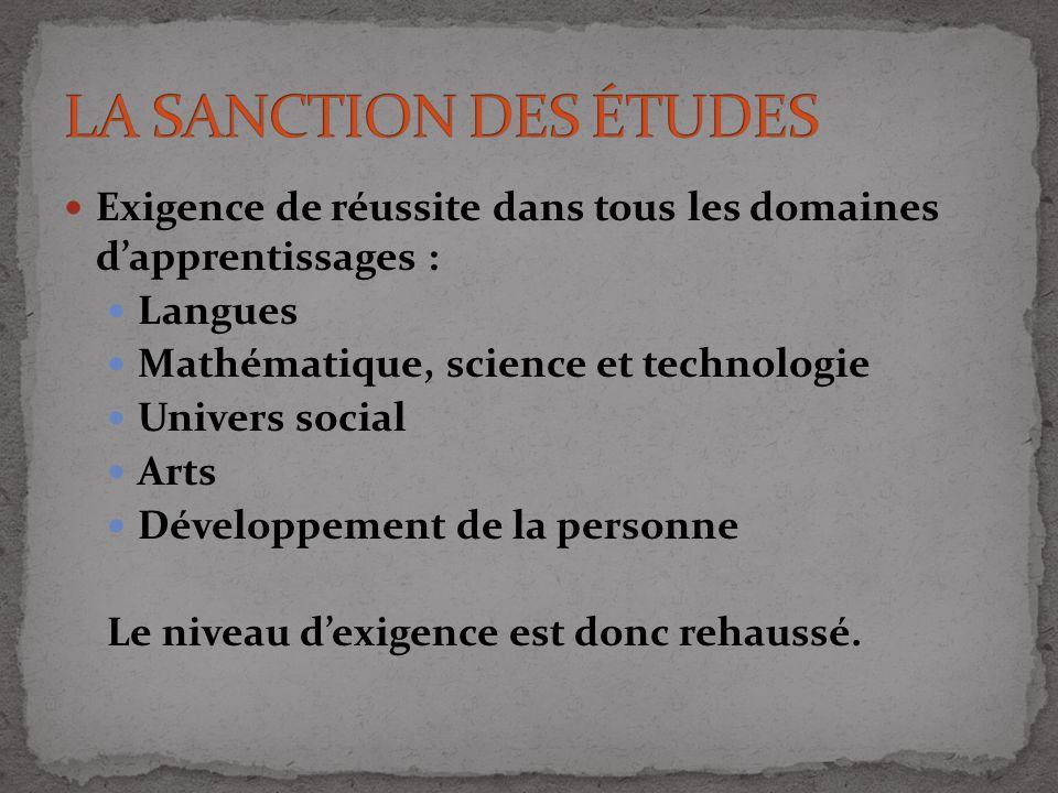 LA SANCTION DES ÉTUDES Exigence de réussite dans tous les domaines d'apprentissages : Langues. Mathématique, science et technologie.