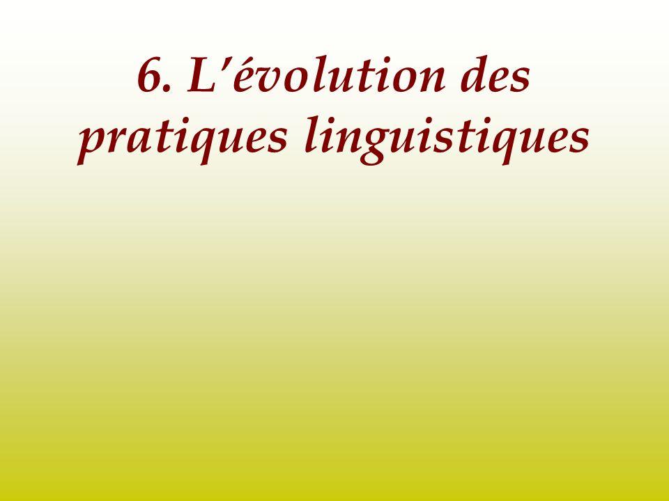 6. L'évolution des pratiques linguistiques