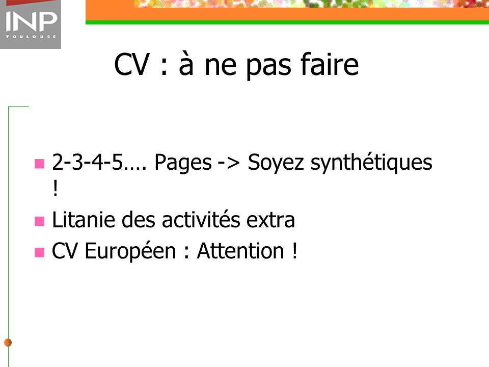 CV : à ne pas faire 2-3-4-5…. Pages -> Soyez synthétiques !