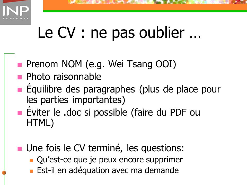 Le CV : ne pas oublier … Prenom NOM (e.g. Wei Tsang OOI)
