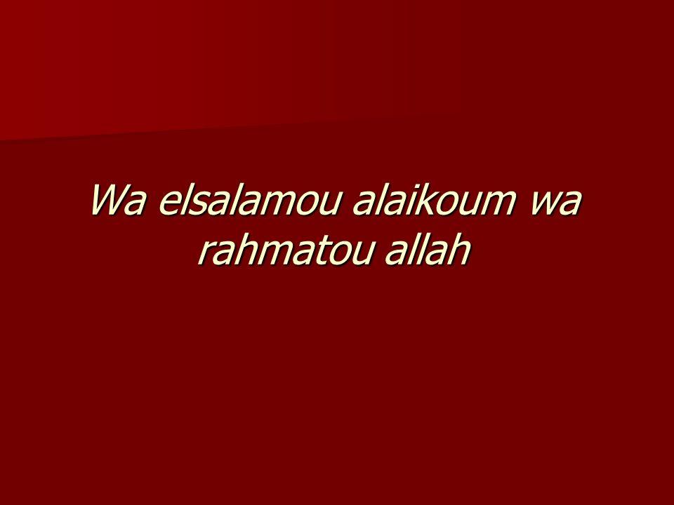 Wa elsalamou alaikoum wa rahmatou allah