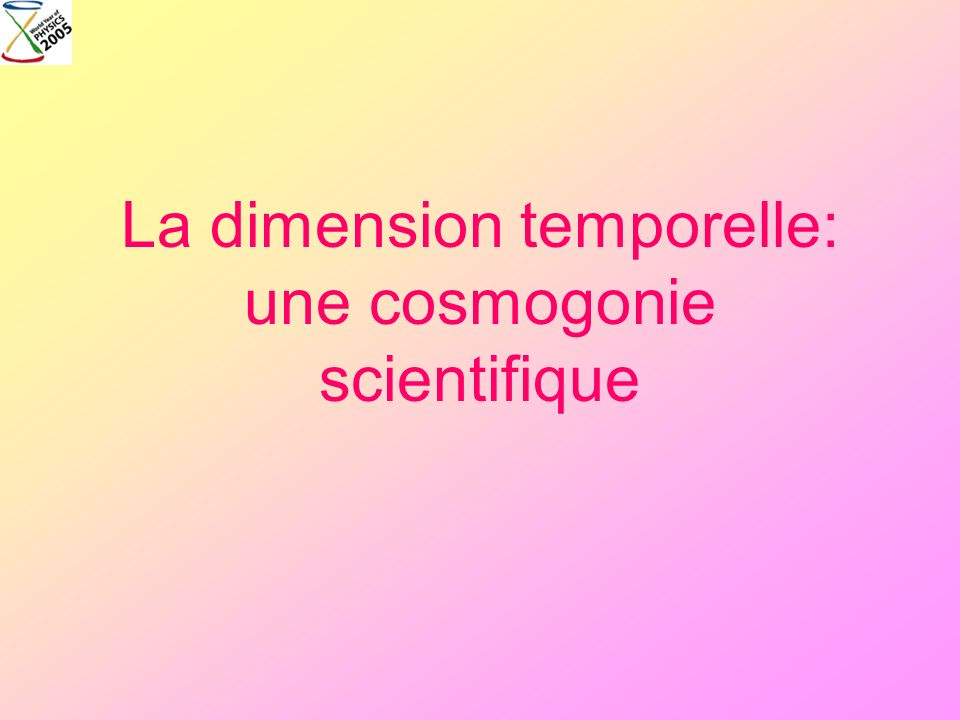 La dimension temporelle: une cosmogonie scientifique