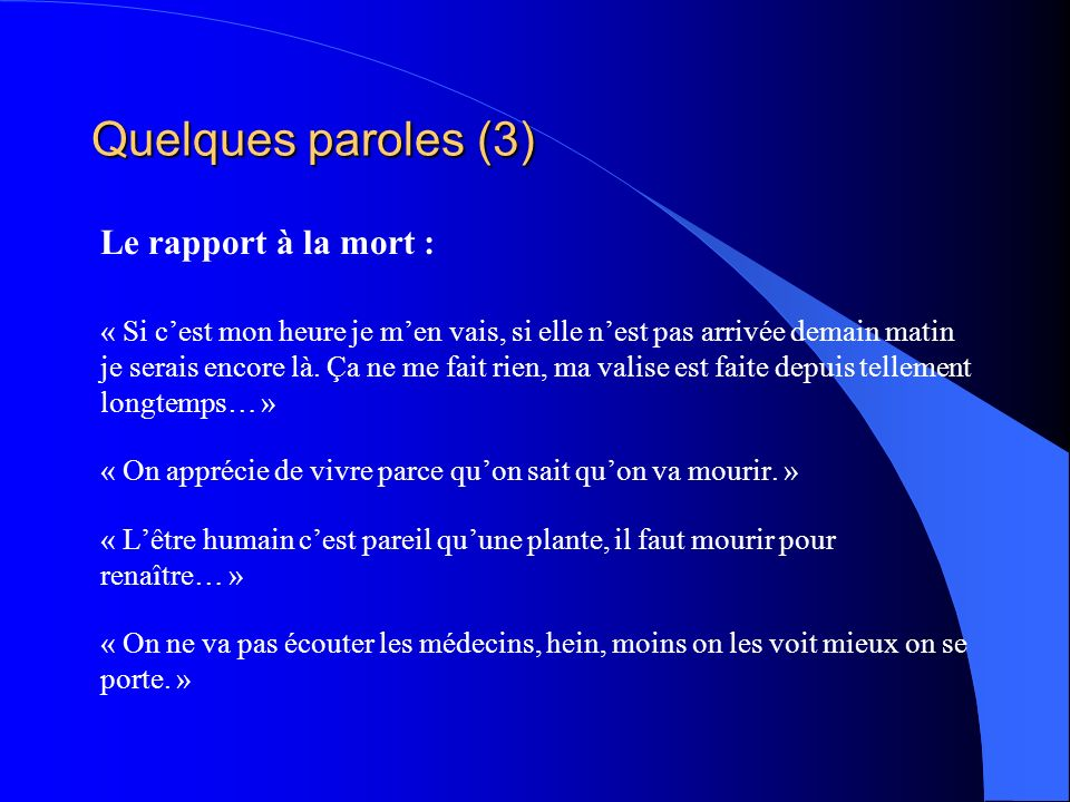 Quelques paroles (3) Le rapport à la mort :