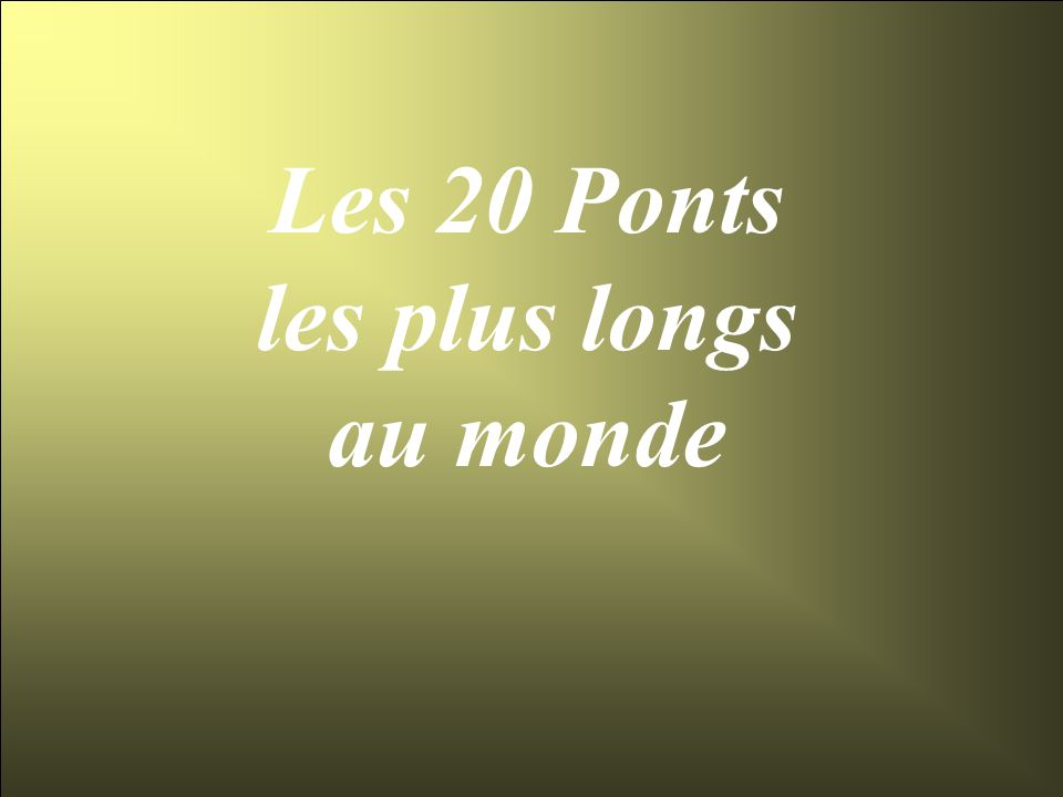 Les 20 Ponts les plus longs au monde