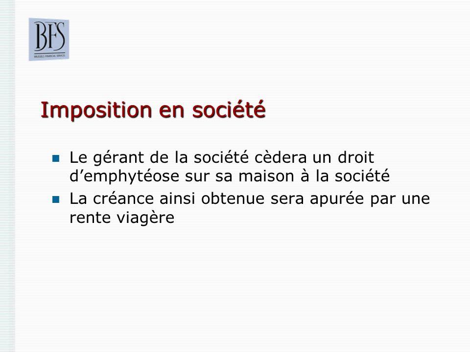 Imposition en société Le gérant de la société cèdera un droit d'emphytéose sur sa maison à la société.