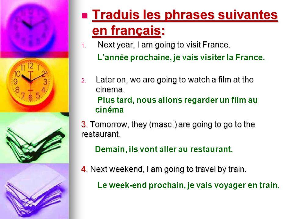 Traduis les phrases suivantes en français: