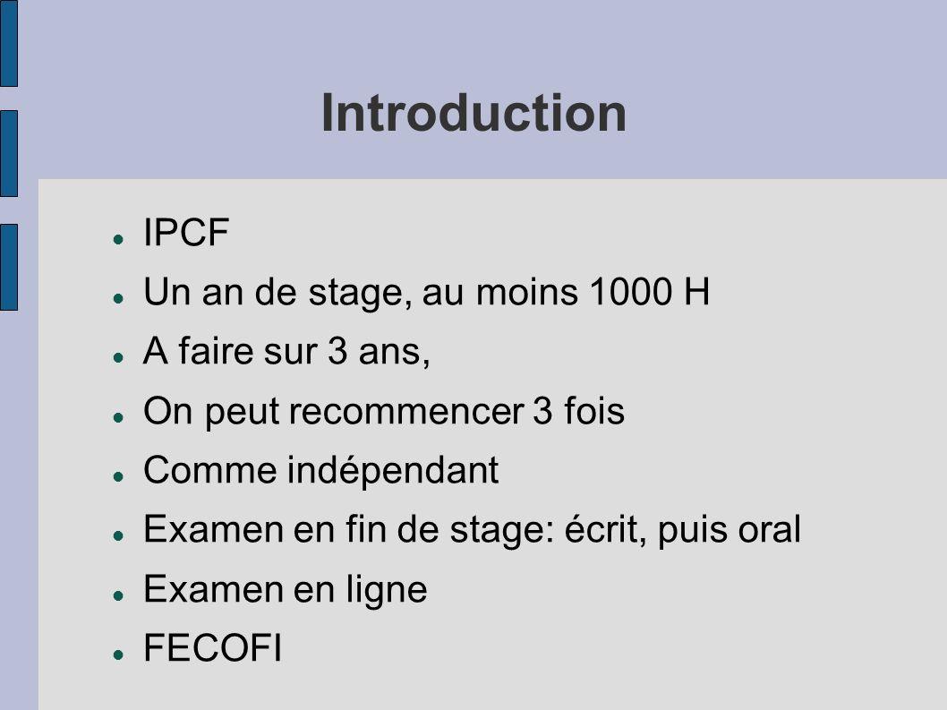Introduction IPCF Un an de stage, au moins 1000 H A faire sur 3 ans,
