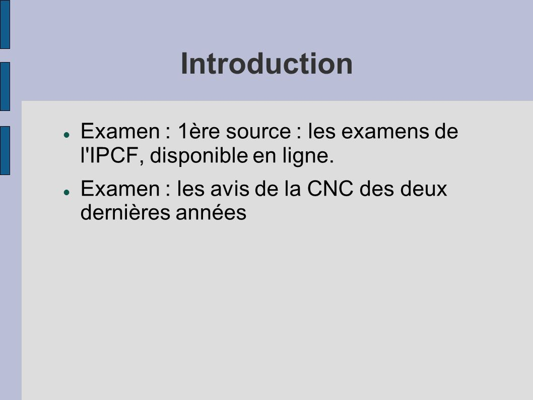 Introduction Examen : 1ère source : les examens de l IPCF, disponible en ligne.