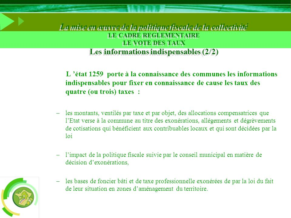 La mise en œuvre de la politique fiscale de la collectivité LE CADRE REGLEMENTAIRE LE VOTE DES TAUX Les informations indispensables (2/2)