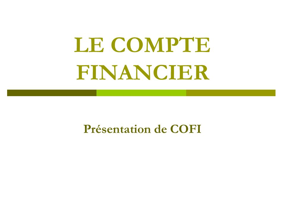 LE COMPTE FINANCIER Présentation de COFI