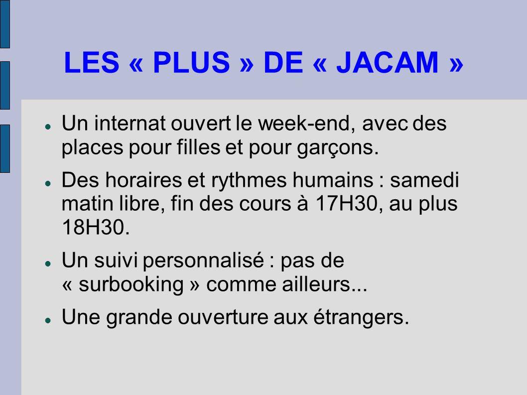 LES « PLUS » DE « JACAM » Un internat ouvert le week-end, avec des places pour filles et pour garçons.